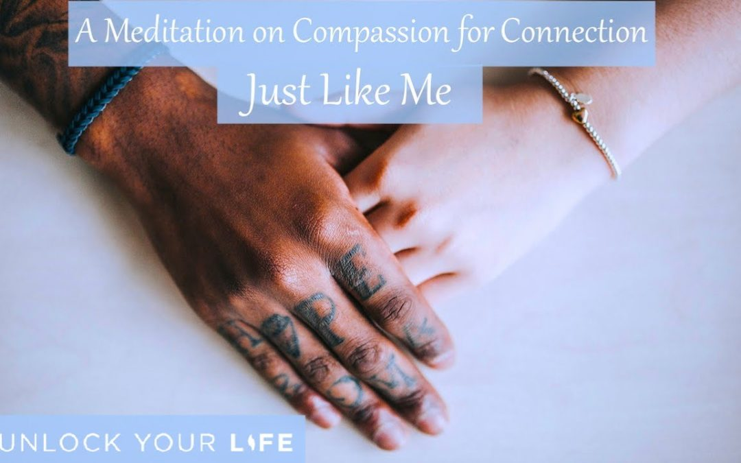 Just Like Me | A Meditation and Affirmations for Compassion and Connection – to Self and to Others