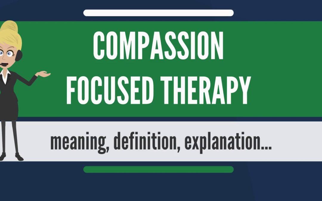 What is COMPASSION FOCUSED THERAPY? What does COMPASSION FOCUSED THERAPY mean?