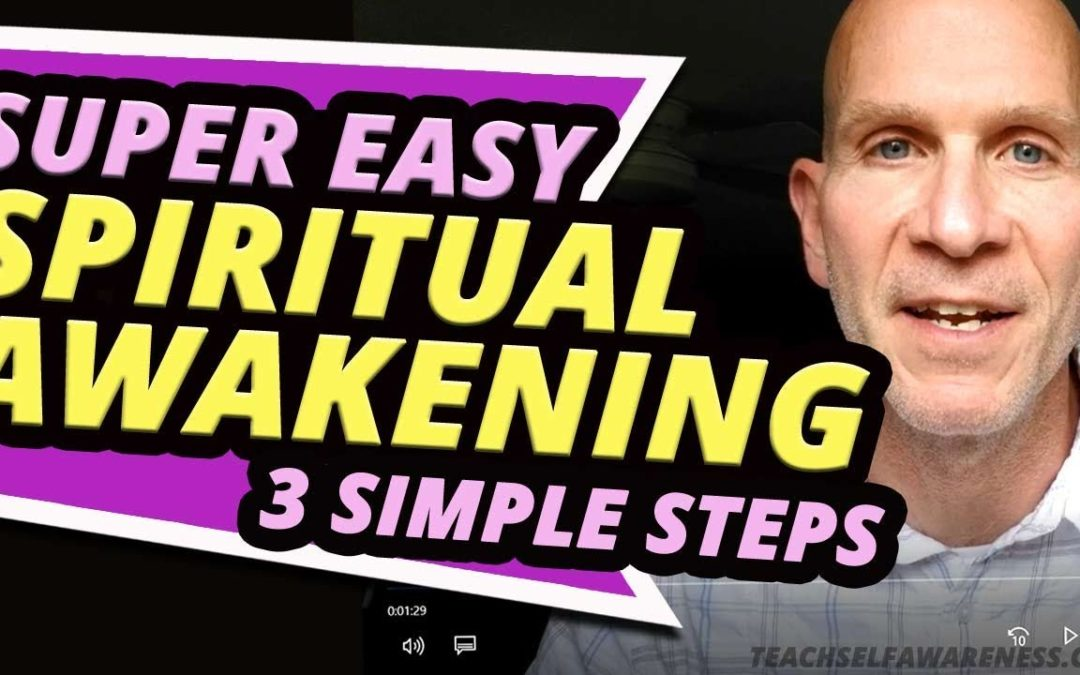 Super EASY Spiritual Awakening – 3 SIMPLE Steps. (Strong SELF AWARENESS is the key.)