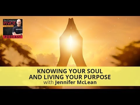 Knowing Your Soul And Living Your Purpose With Jennifer McLean