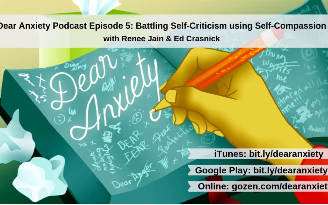 Ep5: Battling Self-Criticism Using Self-Compassion (Dear Anxiety Podcast)