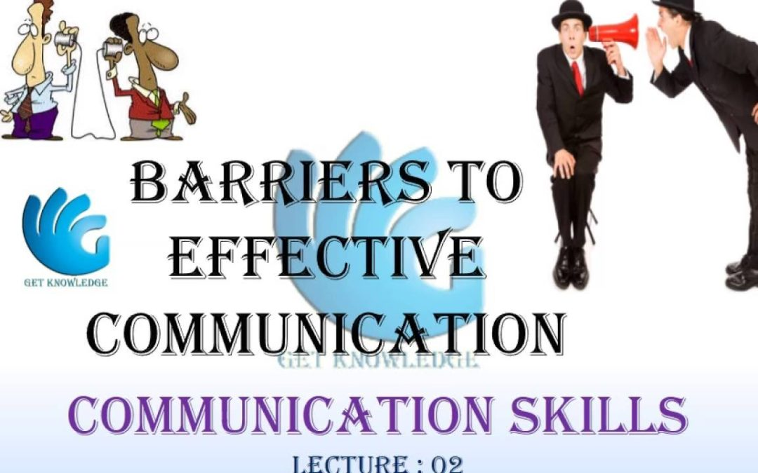 Barriers to Effective Communication – Communication Skills (Lecture 2)
