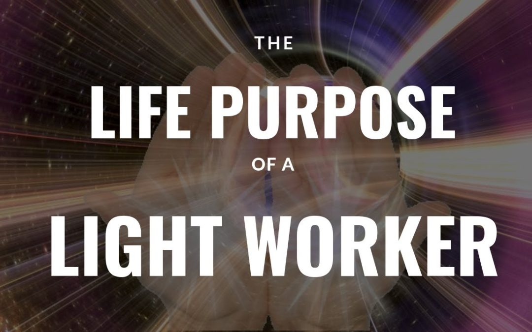The Life Purpose Of A Light Worker
